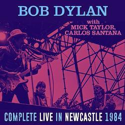 BOB DYLAN with MICK TAYLOR, CARLOS SANTANA / COMPLETE LIVE IN NEWCASTLE 1984 (2CDR)