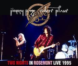 PAGE & PLANT - TWO NIGHTS IN ROSEMONT: LIVE 1995 (4CDR)