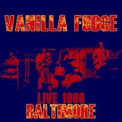 VANILLA FUDGE - LIVE 1969: BALTIMORE