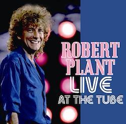 ROBERT PLANT - LIVE AT THE TUBE