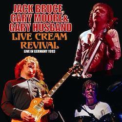 JACK BRUCE, GARY MOORE & GARY HUSBAND - LIVE CREAM REVIVAL