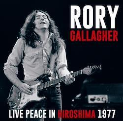 RORY GALLAGHER - LIVE PEACE IN HIROSHIMA 1977