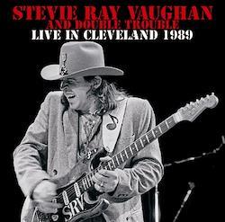 STEVIE RAY VAUGHAN AND DOUBLE TROUBLE - LIVE IN CLEVELAND 1989 (2CDR)