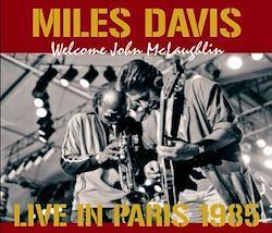 MILES DAVIS - LIVE IN PARIS 1985: WELCOME JOHN McLAUGHLIN (3CDR)