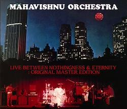MAHAVISHNU ORCHESTRA - LIVE BETWEEN NOTHINGNESS & ETERNITY: ORIGINAL MASTER EDITION (3CDR)