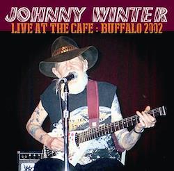 JOHNNY WINTER - LIVE AT THE CAFE: BUFFALO 2002