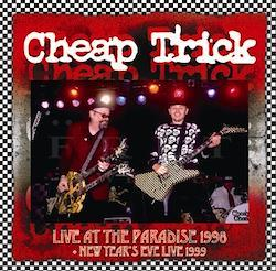 CHEAP TRICK - LIVE AT THE PARADISE 1998 + NEW YEAR