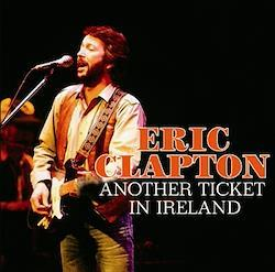 ERIC CLAPTON - ANOTHER TICKET IN IRELAND