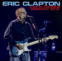 ERIC CLAPTON - LIVE IN COLOGNE GERMANY 2018