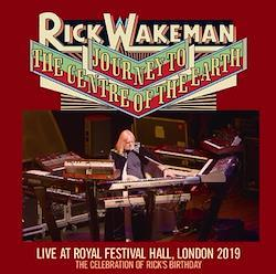 RICK WAKEMAN - JOURNEY TO THE CENTRE OF THE EARTH: LIVE AT ROYAL FESTIVAL HALL, LONDON 2019: THE CELEBRATION OF RICK