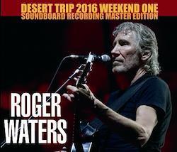 ROGER WATERS - DESERT TRIP 2016 WEEKEND ONE-SOUNDBOARD EDITION (3CDR)
