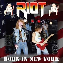 RIOT - BORN IN NEW YORK (1CDR)