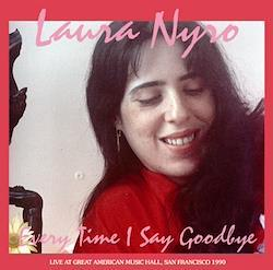 LAURA NYRO - EVERY TIME I SAY GOODBYE