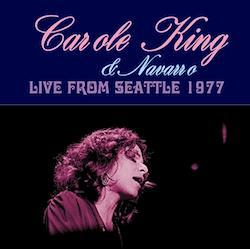 CAROLE KING & NAVARRO - LIVE FROM SEATTLE 1977