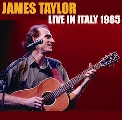 JAMES TAYLOR - LIVE IN ITALY 1985