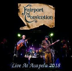 FAIRPORT CONVENTION - LIVE AT ACAPELA 2018