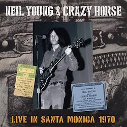 NEIL YOUNG and CRAZY HORSE - LIVE IN SANTA MONICA 1970