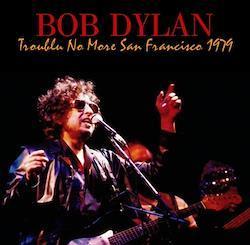 BOB DYLAN - TROUBLE NO MORE SAN FRANCISCO 1979 (2CDR)
