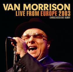 VAN MORRISON - LIVE FROM EUROPE 2003