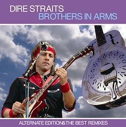 DIRE STRAITS - BROTHERS IN ARMS: ALTERNATE EDITION & THE BEST REMIXES