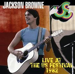 JACKSON BROWNE - LIVE AT THE US FESTIVAL 1982