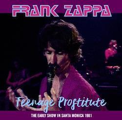 FRANK ZAPPA - TEENAGE PROSTITUTE: THE EARLY SHOW IN SANTA MONICA