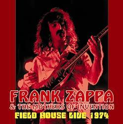 FRANK ZAPPA & THE MOTHERS OF INVENTION - FIELD HOUSE LIVE 1974