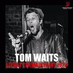 TOM WAITS - LIVE AT THE MAIN POINT 1975