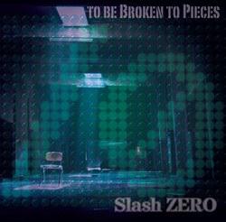 Slash ZERO 1st EP - TO BE BROKEN TO PIECES [暴兎MUSIC]