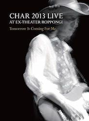 """CHAR 2013 LIVE at EX-THEATER ROPPONGI """"TOMORROW IS COMING FOR ME""""(BRD) [Blu-ray]"""